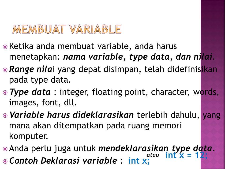  Ketika anda membuat variable, anda harus menetapkan: nama variable, type data, dan nilai.