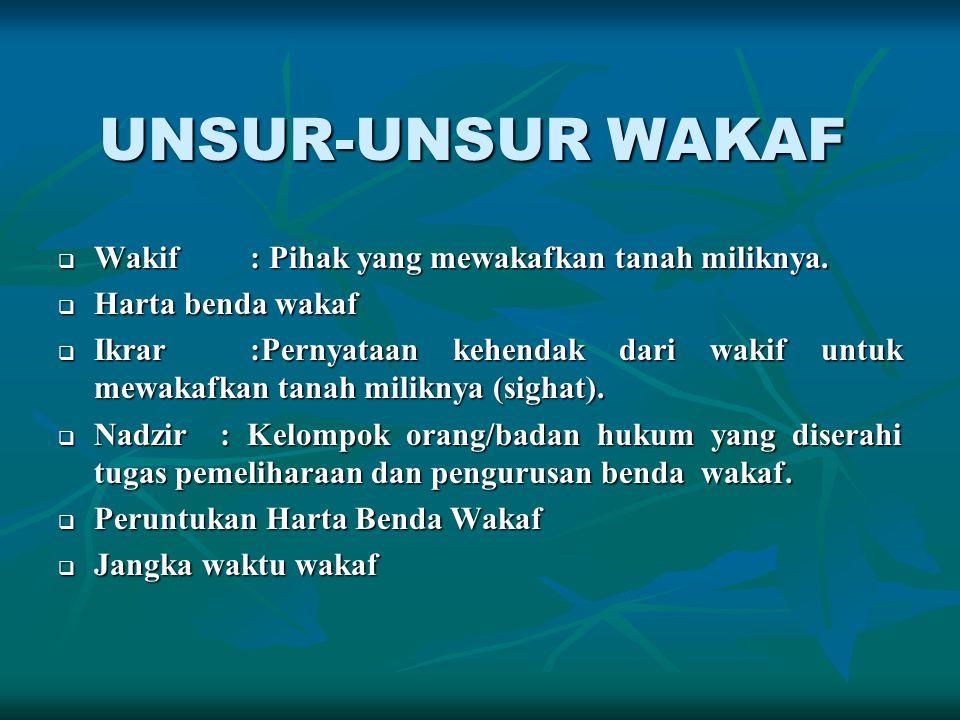 UNSUR-UNSUR WAKAF  Wakif: Pihak yang mewakafkan tanah miliknya.  Harta benda wakaf  Ikrar:Pernyataan kehendak dari wakif untuk mewakafkan tanah mil
