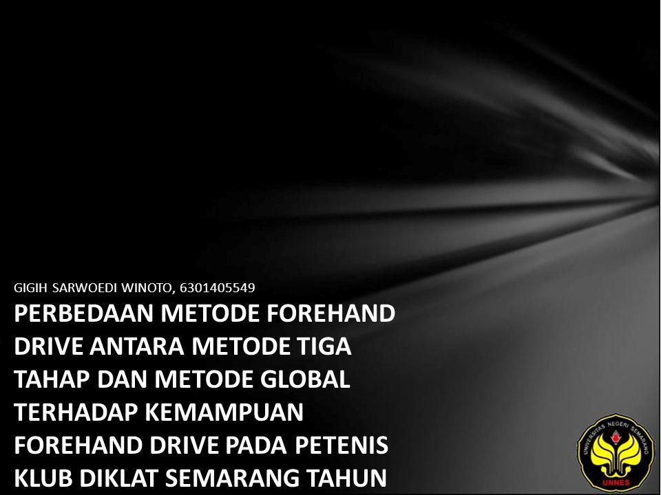 GIGIH SARWOEDI WINOTO, 6301405549 PERBEDAAN METODE FOREHAND DRIVE ANTARA METODE TIGA TAHAP DAN METODE GLOBAL TERHADAP KEMAMPUAN FOREHAND DRIVE PADA PETENIS KLUB DIKLAT SEMARANG TAHUN 2009