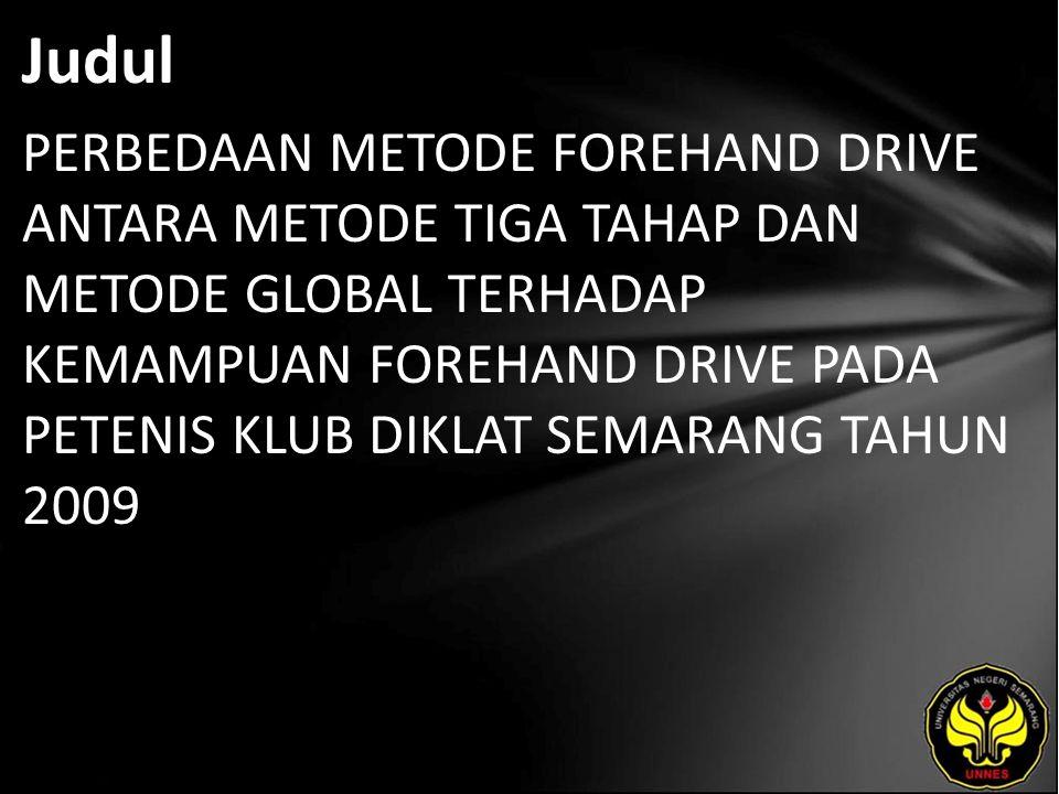 Judul PERBEDAAN METODE FOREHAND DRIVE ANTARA METODE TIGA TAHAP DAN METODE GLOBAL TERHADAP KEMAMPUAN FOREHAND DRIVE PADA PETENIS KLUB DIKLAT SEMARANG TAHUN 2009