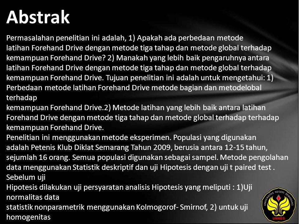 Abstrak Permasalahan penelitian ini adalah, 1) Apakah ada perbedaan metode latihan Forehand Drive dengan metode tiga tahap dan metode global terhadap kemampuan Forehand Drive.