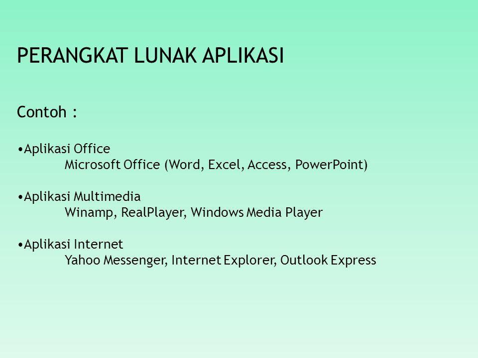 PERANGKAT LUNAK APLIKASI Contoh : Aplikasi Office Microsoft Office (Word, Excel, Access, PowerPoint) Aplikasi Multimedia Winamp, RealPlayer, Windows Media Player Aplikasi Internet Yahoo Messenger, Internet Explorer, Outlook Express
