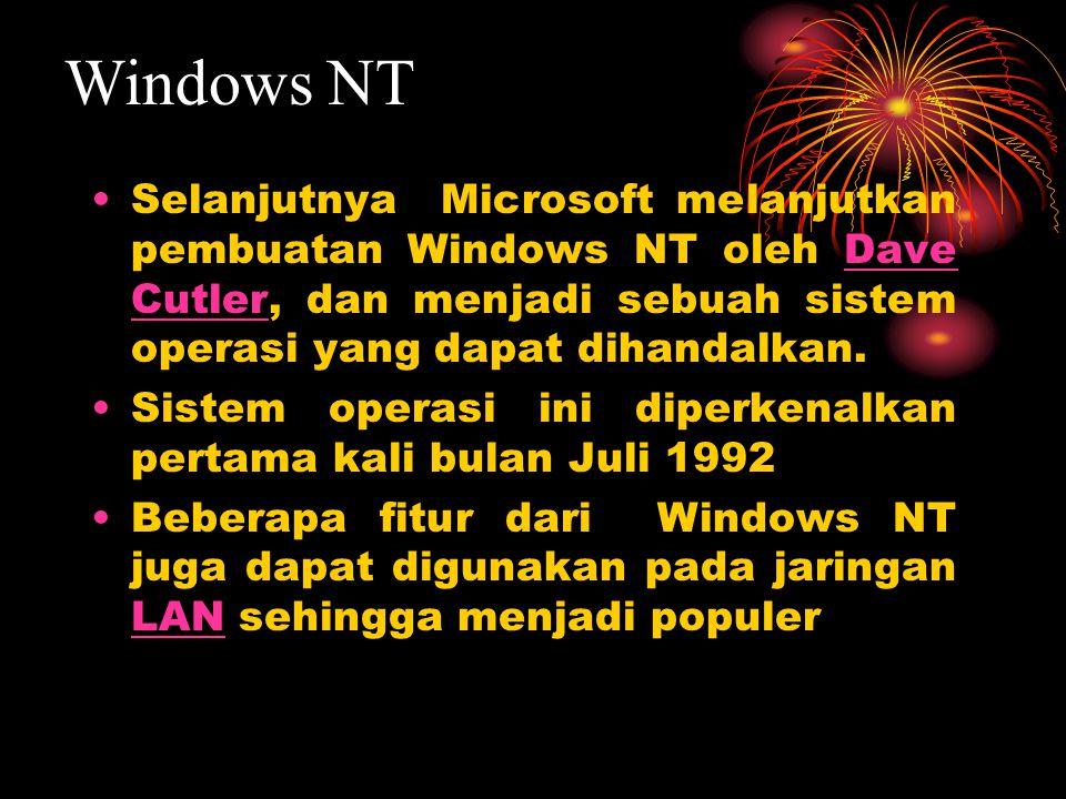Selanjutnya Microsoft melanjutkan pembuatan Windows NT oleh Dave Cutler, dan menjadi sebuah sistem operasi yang dapat dihandalkan.Dave Cutler Sistem operasi ini diperkenalkan pertama kali bulan Juli 1992 Beberapa fitur dari Windows NT juga dapat digunakan pada jaringan LAN sehingga menjadi populer LAN Windows NT
