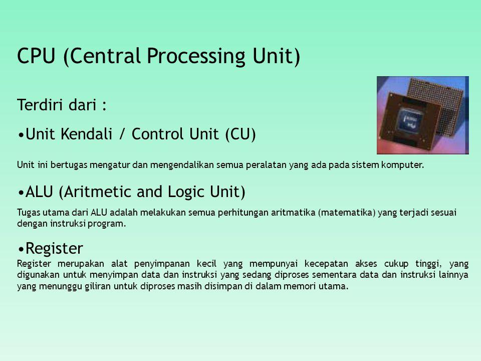 CPU (Central Processing Unit) Terdiri dari : Unit Kendali / Control Unit (CU) Unit ini bertugas mengatur dan mengendalikan semua peralatan yang ada pada sistem komputer.