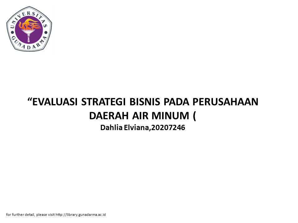 """""""EVALUASI STRATEGI BISNIS PADA PERUSAHAAN DAERAH AIR MINUM ( Dahlia Elviana,20207246 for further detail, please visit http://library.gunadarma.ac.id"""