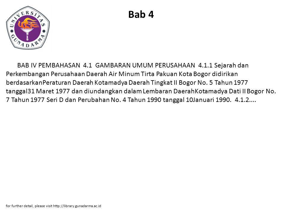 Bab 4 BAB IV PEMBAHASAN 4.1 GAMBARAN UMUM PERUSAHAAN 4.1.1 Sejarah dan Perkembangan Perusahaan Daerah Air Minum Tirta Pakuan Kota Bogor didirikan berd