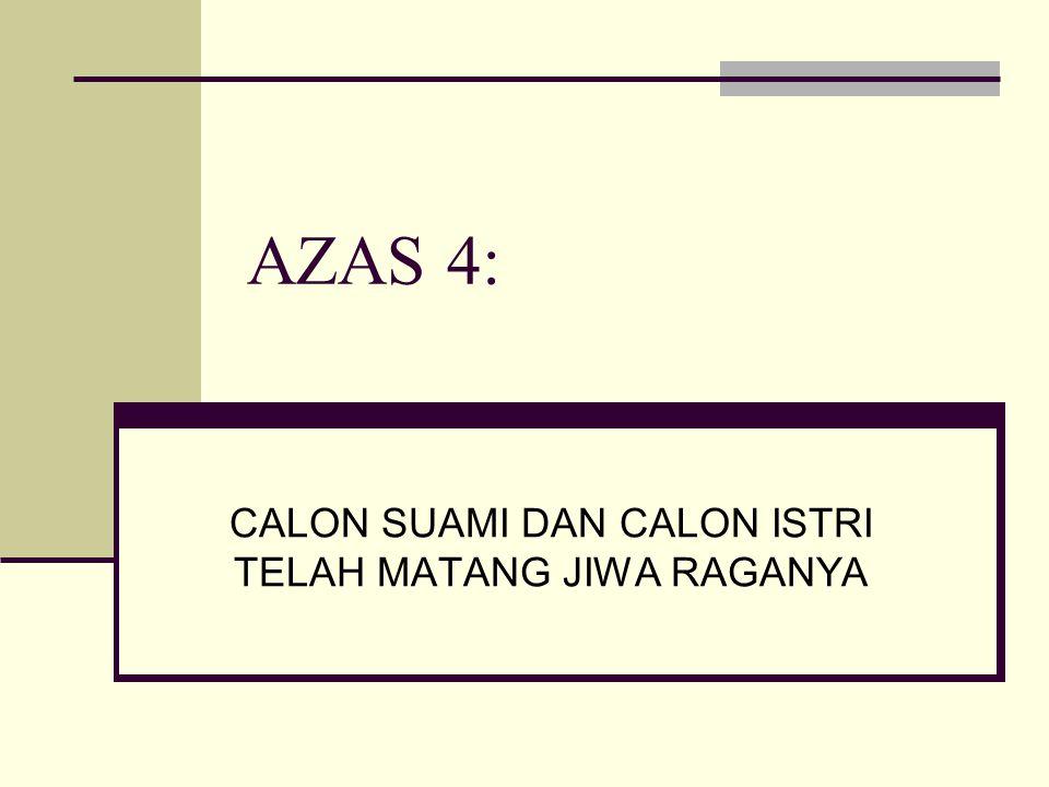 AZAS 4: CALON SUAMI DAN CALON ISTRI TELAH MATANG JIWA RAGANYA