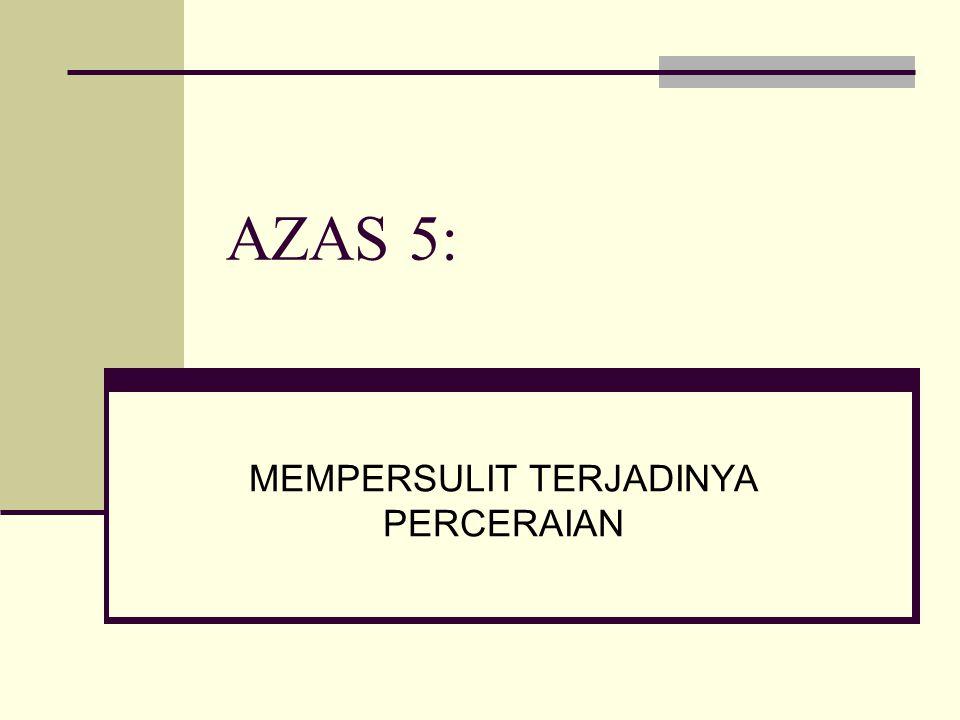 AZAS 5: MEMPERSULIT TERJADINYA PERCERAIAN
