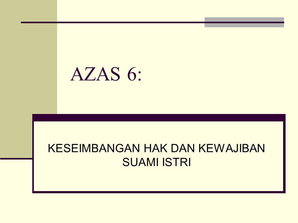 AZAS 6: KESEIMBANGAN HAK DAN KEWAJIBAN SUAMI ISTRI