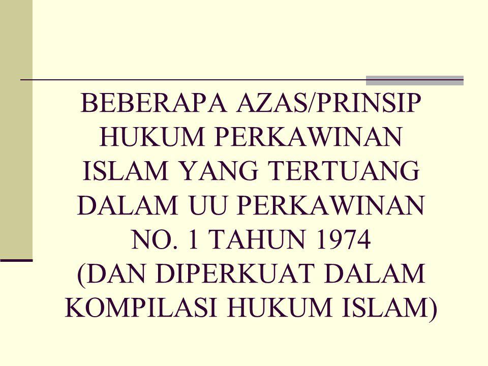 BEBERAPA AZAS/PRINSIP HUKUM PERKAWINAN ISLAM YANG TERTUANG DALAM UU PERKAWINAN NO. 1 TAHUN 1974 (DAN DIPERKUAT DALAM KOMPILASI HUKUM ISLAM)