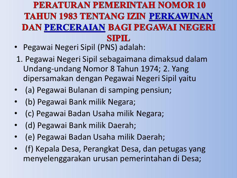 Pegawai Negeri Sipil (PNS) adalah: 1. Pegawai Negeri Sipil sebagaimana dimaksud dalam Undang-undang Nomor 8 Tahun 1974; 2. Yang dipersamakan dengan Pe