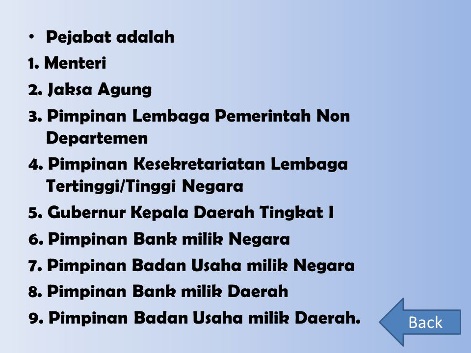 Pejabat adalah 1. Menteri 2. Jaksa Agung 3. Pimpinan Lembaga Pemerintah Non Departemen 4. Pimpinan Kesekretariatan Lembaga Tertinggi/Tinggi Negara 5.