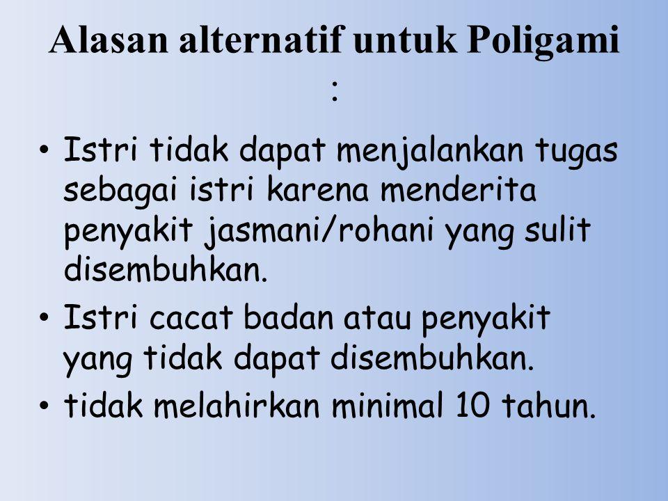 Alasan alternatif untuk Poligami : Istri tidak dapat menjalankan tugas sebagai istri karena menderita penyakit jasmani/rohani yang sulit disembuhkan.