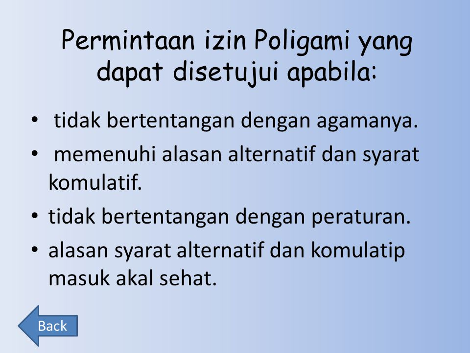 Permintaan izin Poligami yang dapat disetujui apabila: tidak bertentangan dengan agamanya. memenuhi alasan alternatif dan syarat komulatif. tidak bert