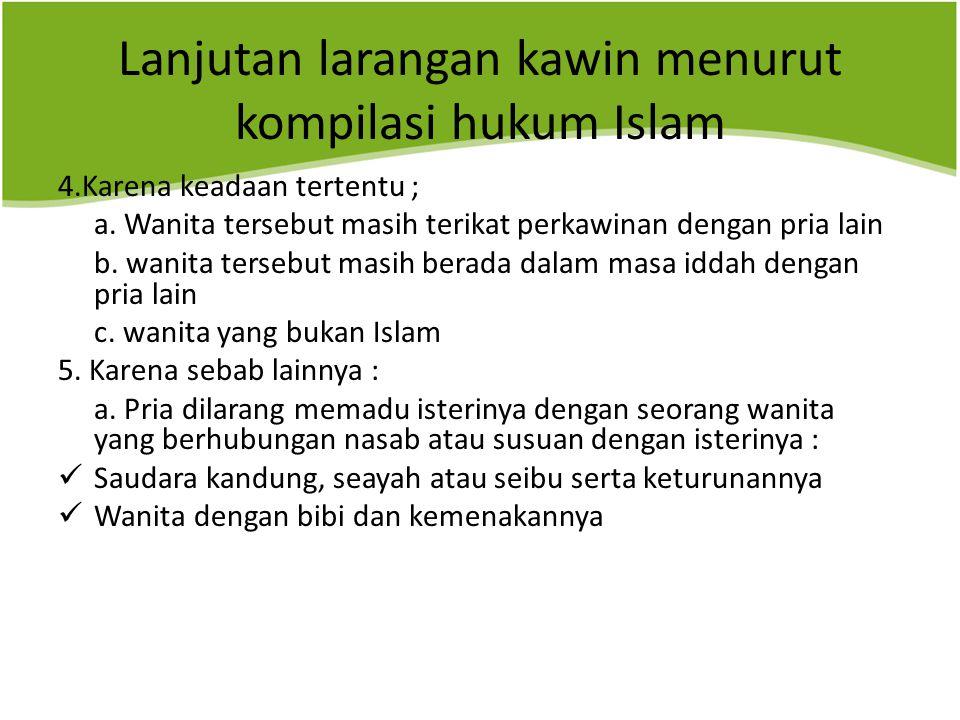 Lanjutan larangan kawin menurut kompilasi hukum Islam 4.Karena keadaan tertentu ; a.