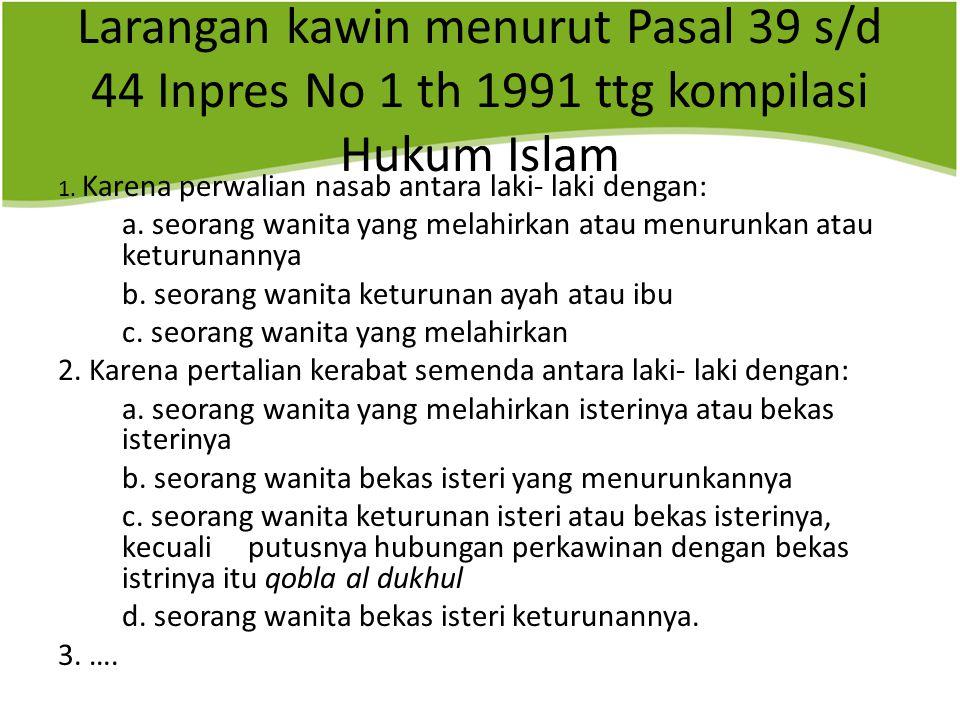 Larangan kawin menurut Pasal 39 s/d 44 Inpres No 1 th 1991 ttg kompilasi Hukum Islam 1.