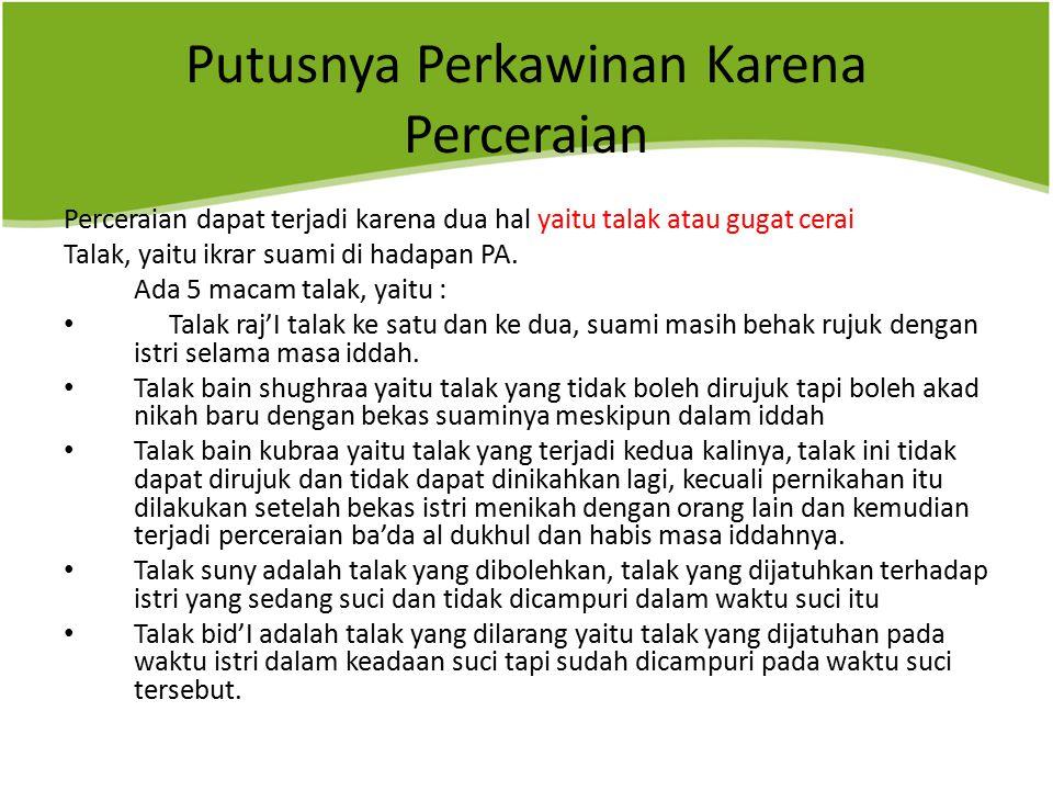 Putusnya Perkawinan Karena Perceraian Perceraian dapat terjadi karena dua hal yaitu talak atau gugat cerai Talak, yaitu ikrar suami di hadapan PA.