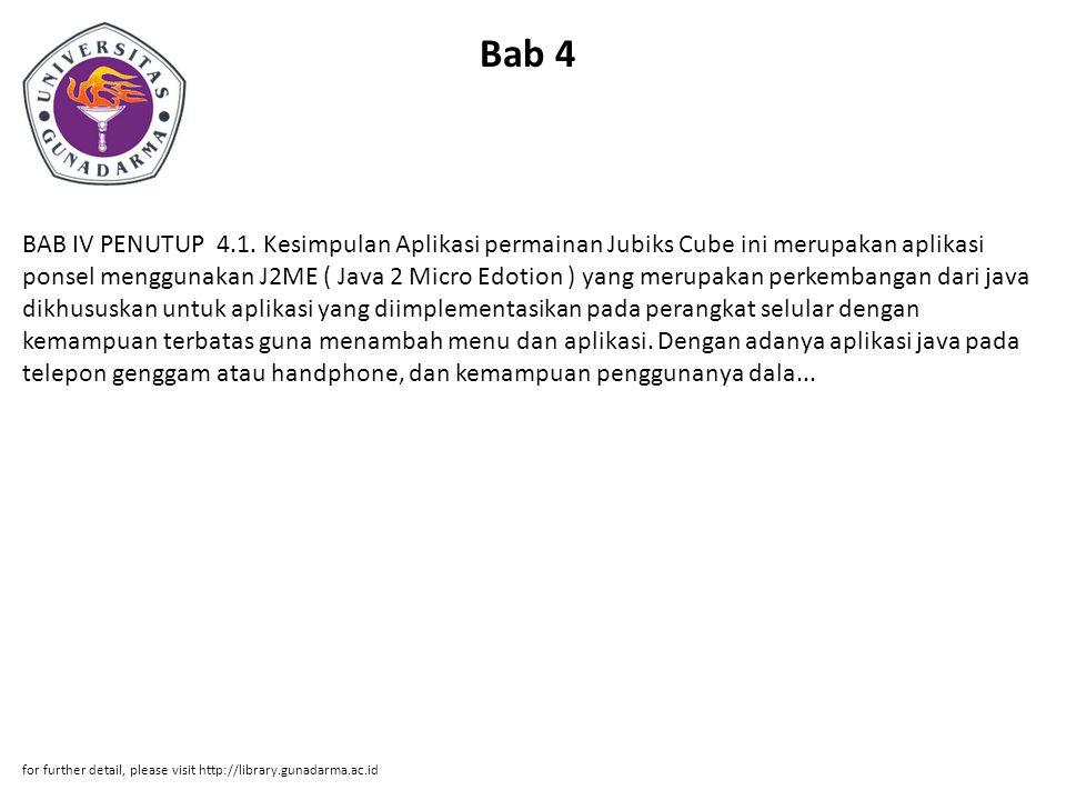 Bab 4 BAB IV PENUTUP 4.1. Kesimpulan Aplikasi permainan Jubiks Cube ini merupakan aplikasi ponsel menggunakan J2ME ( Java 2 Micro Edotion ) yang merup