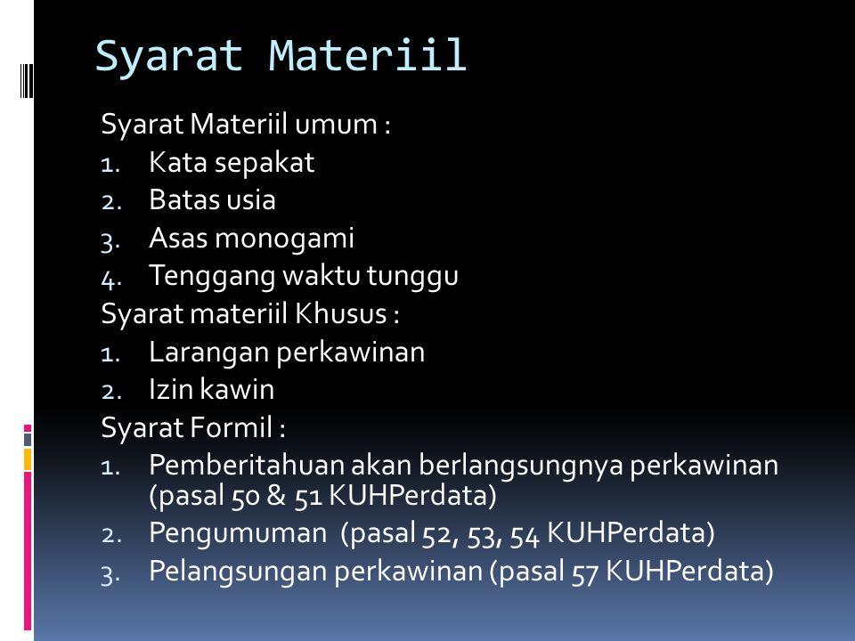 Syarat Materiil Syarat Materiil umum : 1. Kata sepakat 2. Batas usia 3. Asas monogami 4. Tenggang waktu tunggu Syarat materiil Khusus : 1. Larangan pe