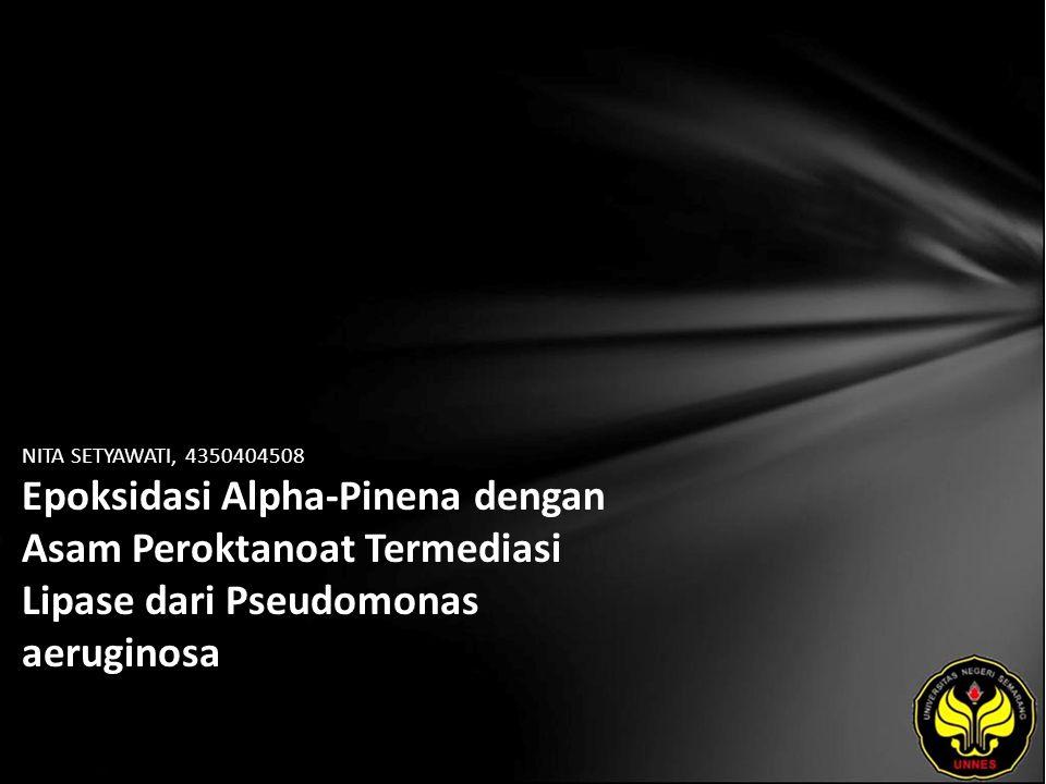NITA SETYAWATI, 4350404508 Epoksidasi Alpha-Pinena dengan Asam Peroktanoat Termediasi Lipase dari Pseudomonas aeruginosa