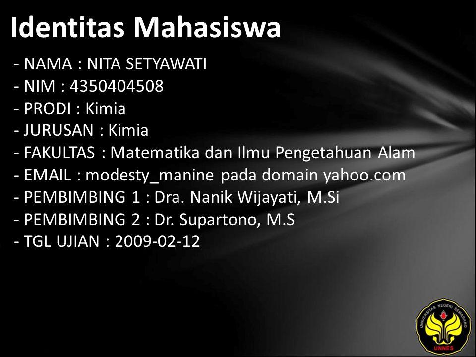Identitas Mahasiswa - NAMA : NITA SETYAWATI - NIM : 4350404508 - PRODI : Kimia - JURUSAN : Kimia - FAKULTAS : Matematika dan Ilmu Pengetahuan Alam - E