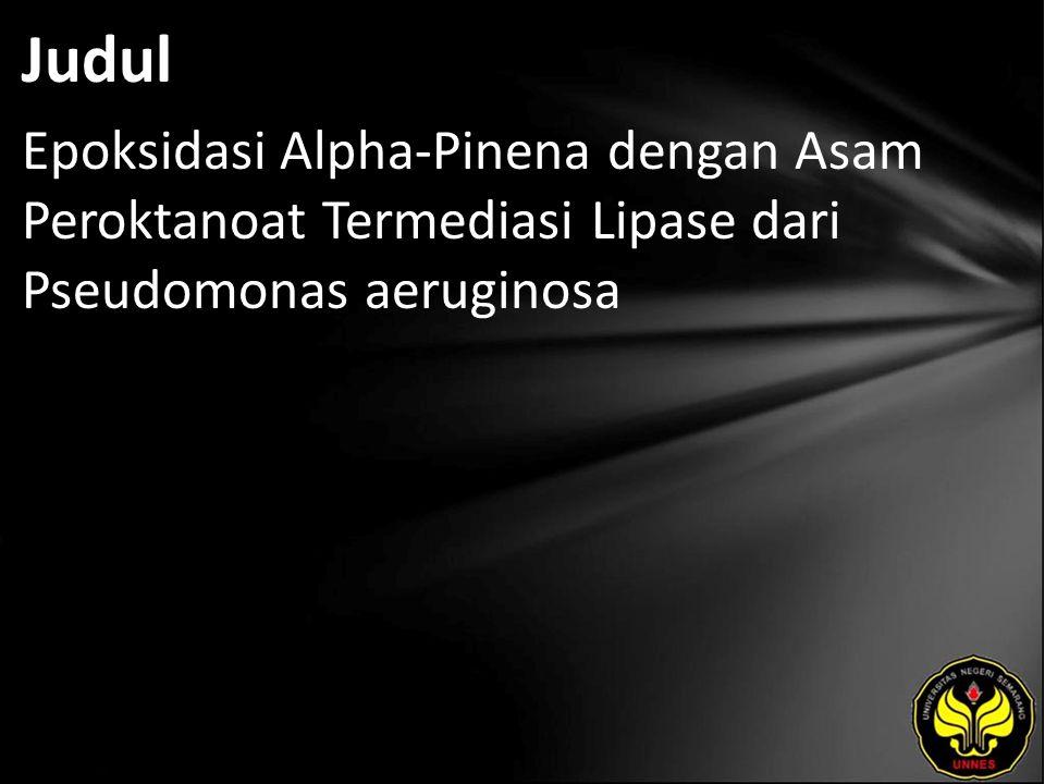 Judul Epoksidasi Alpha-Pinena dengan Asam Peroktanoat Termediasi Lipase dari Pseudomonas aeruginosa