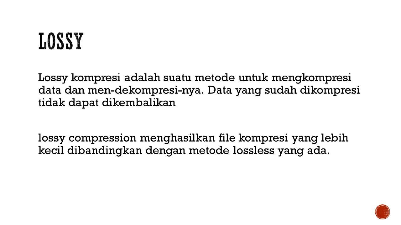 Lossy kompresi adalah suatu metode untuk mengkompresi data dan men-dekompresi-nya.