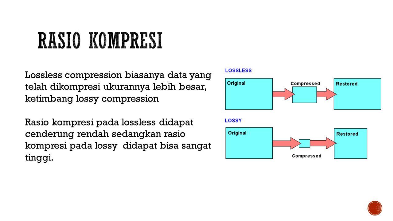 Lossless compression biasanya data yang telah dikompresi ukurannya lebih besar, ketimbang lossy compression Rasio kompresi pada lossless didapat cenderung rendah sedangkan rasio kompresi pada lossy didapat bisa sangat tinggi.