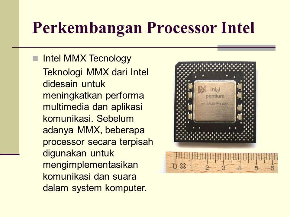 Perkembangan Processor Intel Intel MMX Tecnology Teknologi MMX dari Intel didesain untuk meningkatkan performa multimedia dan aplikasi komunikasi. Seb