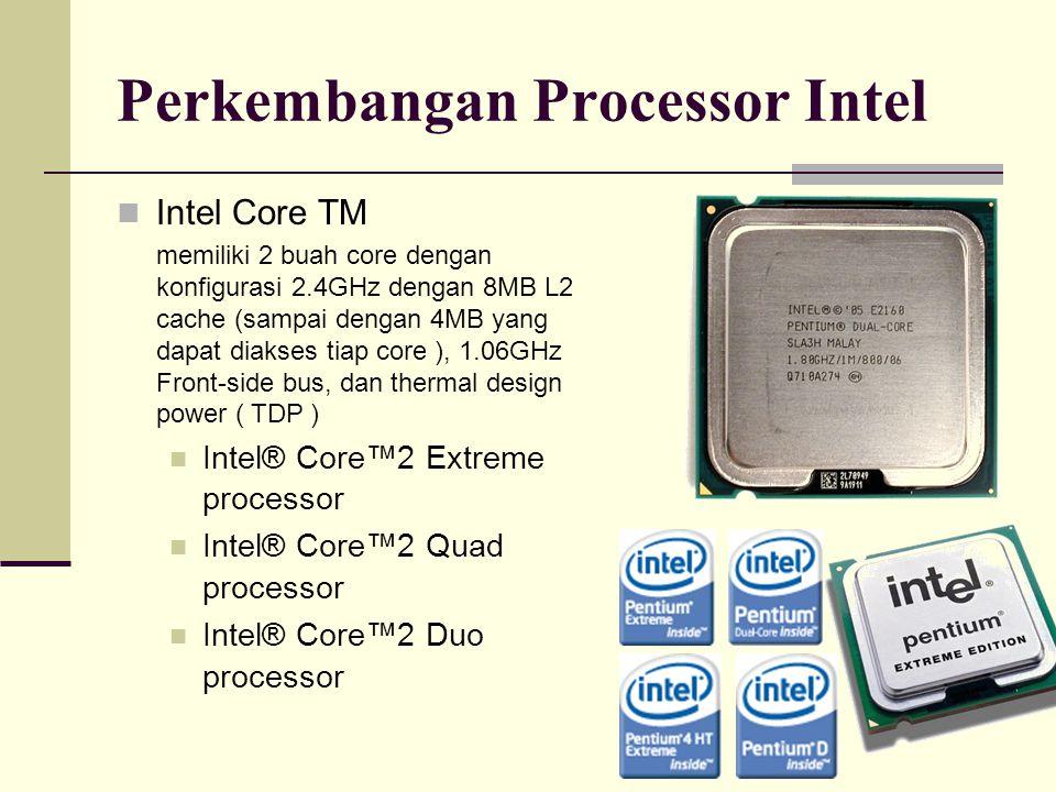 Perkembangan Processor Intel Intel Core TM memiliki 2 buah core dengan konfigurasi 2.4GHz dengan 8MB L2 cache (sampai dengan 4MB yang dapat diakses ti