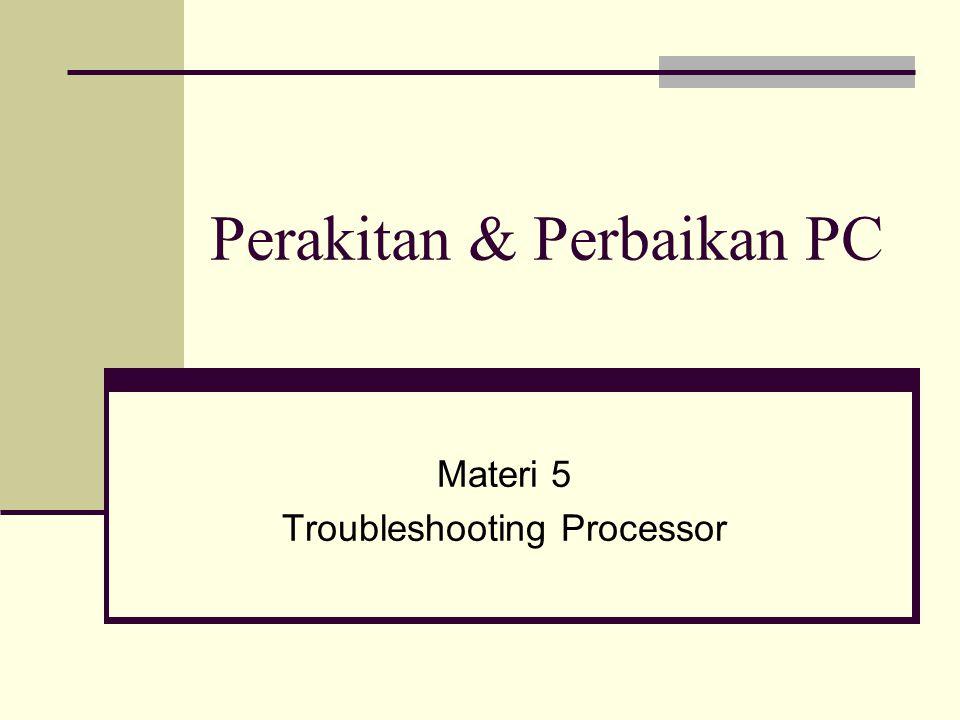 Perakitan & Perbaikan PC Materi 5 Troubleshooting Processor