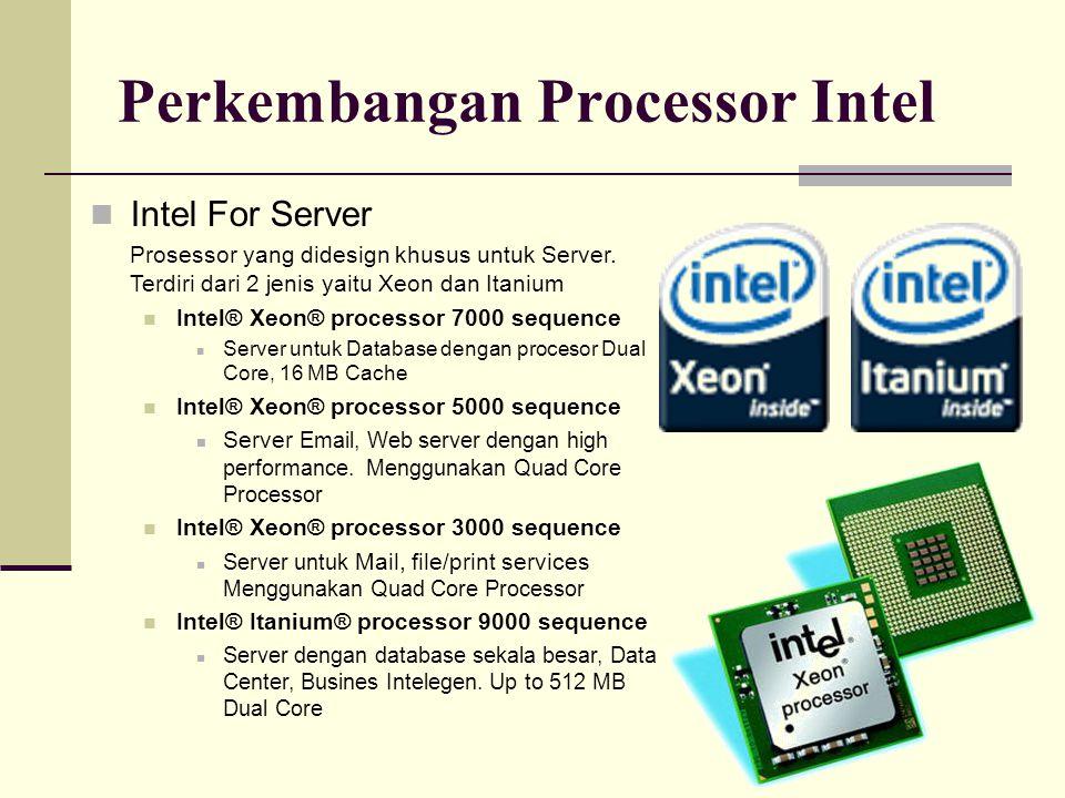 Perkembangan Processor Intel Intel For Server Prosessor yang didesign khusus untuk Server. Terdiri dari 2 jenis yaitu Xeon dan Itanium Intel® Xeon® pr