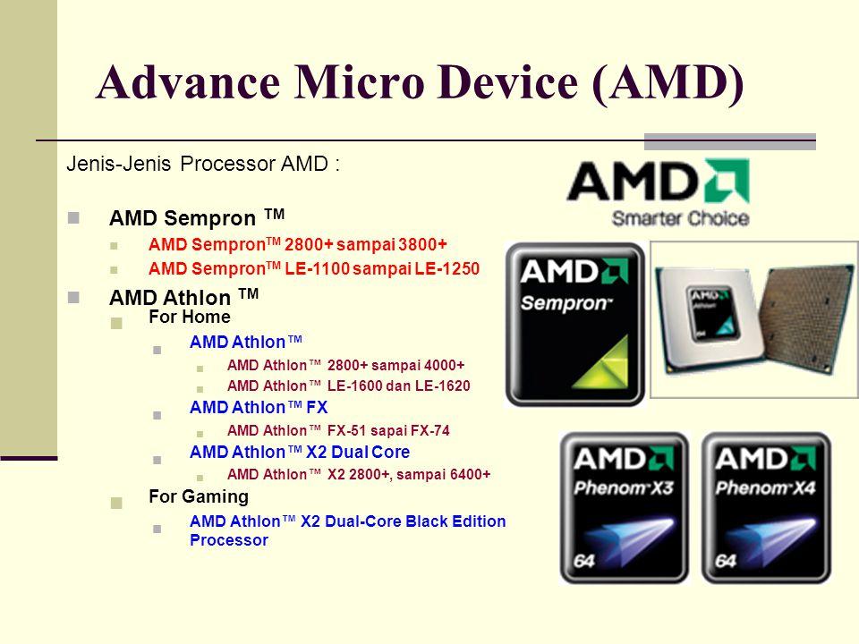 Advance Micro Device (AMD) Jenis-Jenis Processor AMD : AMD Sempron TM AMD Sempron TM 2800+ sampai 3800+ AMD Sempron TM LE-1100 sampai LE-1250 AMD Athl