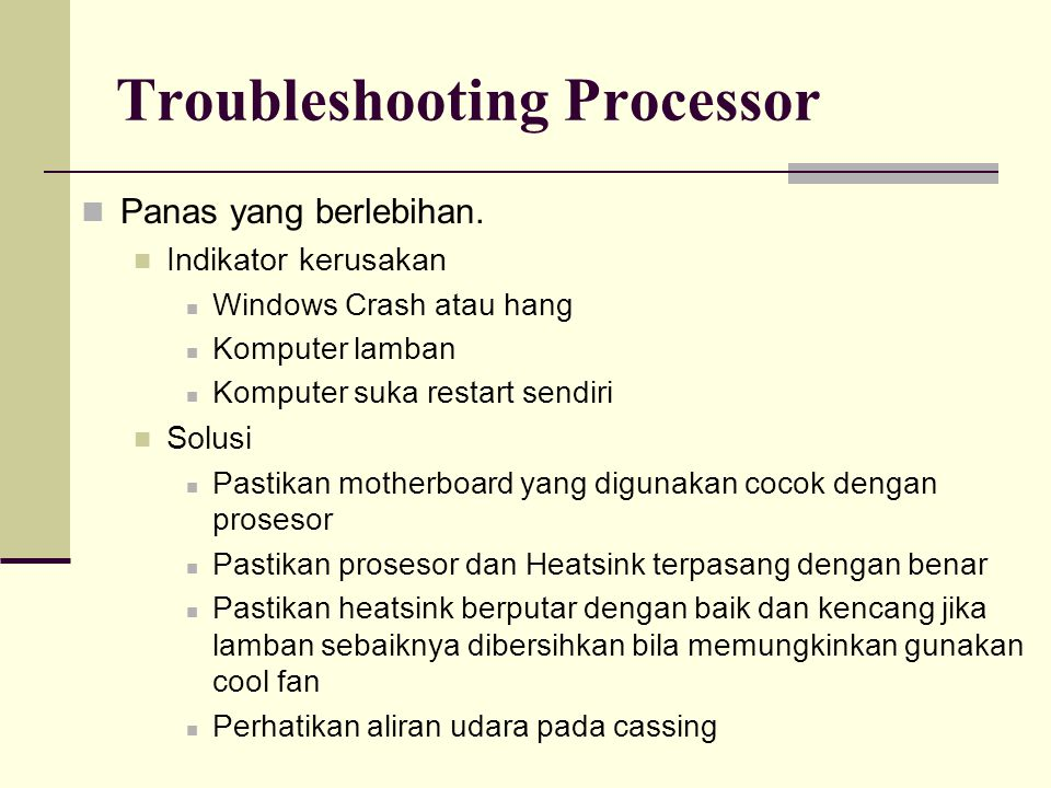 Troubleshooting Processor Panas yang berlebihan. Indikator kerusakan Windows Crash atau hang Komputer lamban Komputer suka restart sendiri Solusi Past