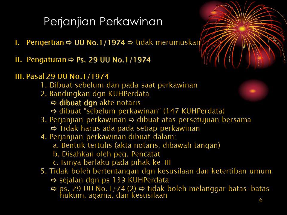 6 Perjanjian Perkawinan  UU No.1/1974  I. Pengertian  UU No.1/1974  tidak merumuskan  Ps. 29 UU No.1/1974 II. Pengaturan  Ps. 29 UU No.1/1974 II