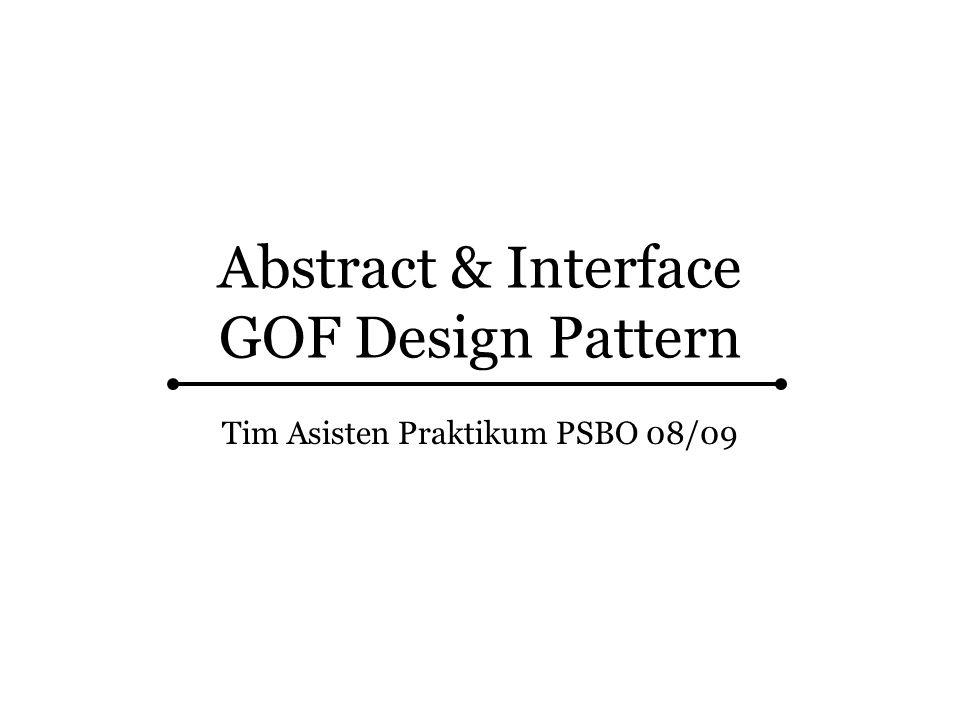 Abstract & Interface GOF Design Pattern Tim Asisten Praktikum PSBO 08/09