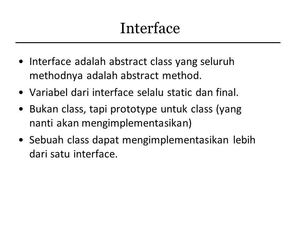 Interface Interface adalah abstract class yang seluruh methodnya adalah abstract method. Variabel dari interface selalu static dan final. Bukan class,