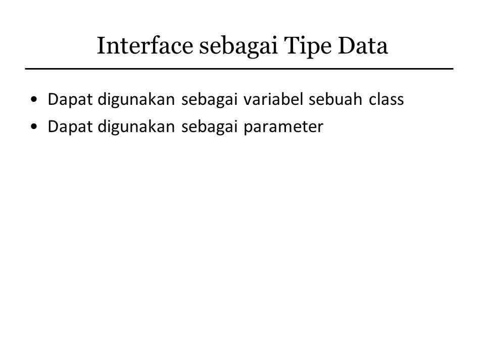Interface sebagai Tipe Data Dapat digunakan sebagai variabel sebuah class Dapat digunakan sebagai parameter