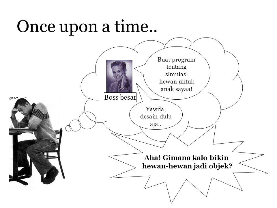 Once upon a time.. Buat program tentang simulasi hewan untuk anak sayaa! Boss besar Yawda, desain dulu aja.. Aha! Gimana kalo bikin hewan-hewan jadi o