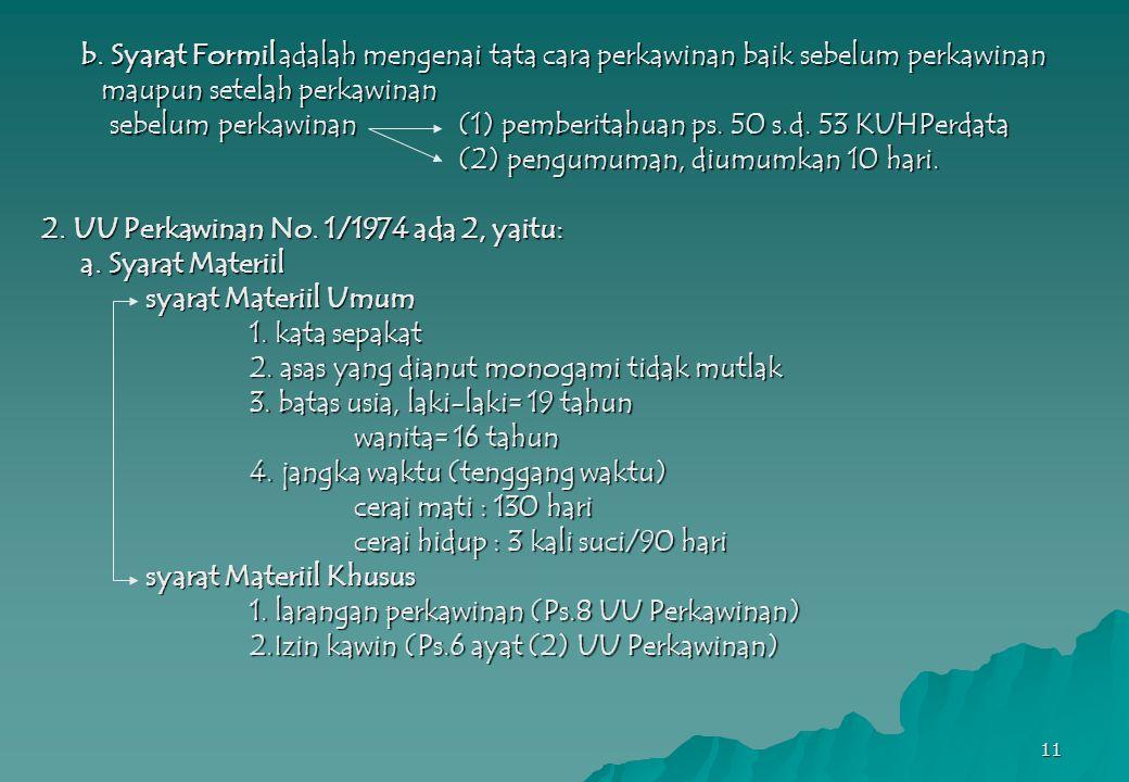 11 b. Syarat Formil adalah mengenai tata cara perkawinan baik sebelum perkawinan maupun setelah perkawinan maupun setelah perkawinan sebelum perkawina