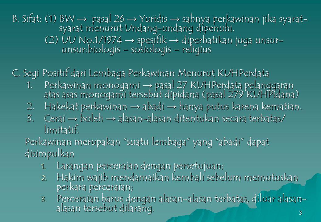 3 B. Sifat: (1) BW → pasal 26 → Yuridis → sahnya perkawinan jika syarat- syarat menurut Undang-undang dipenuhi. (2) UU No.1/1974 → spesifik → diperhat