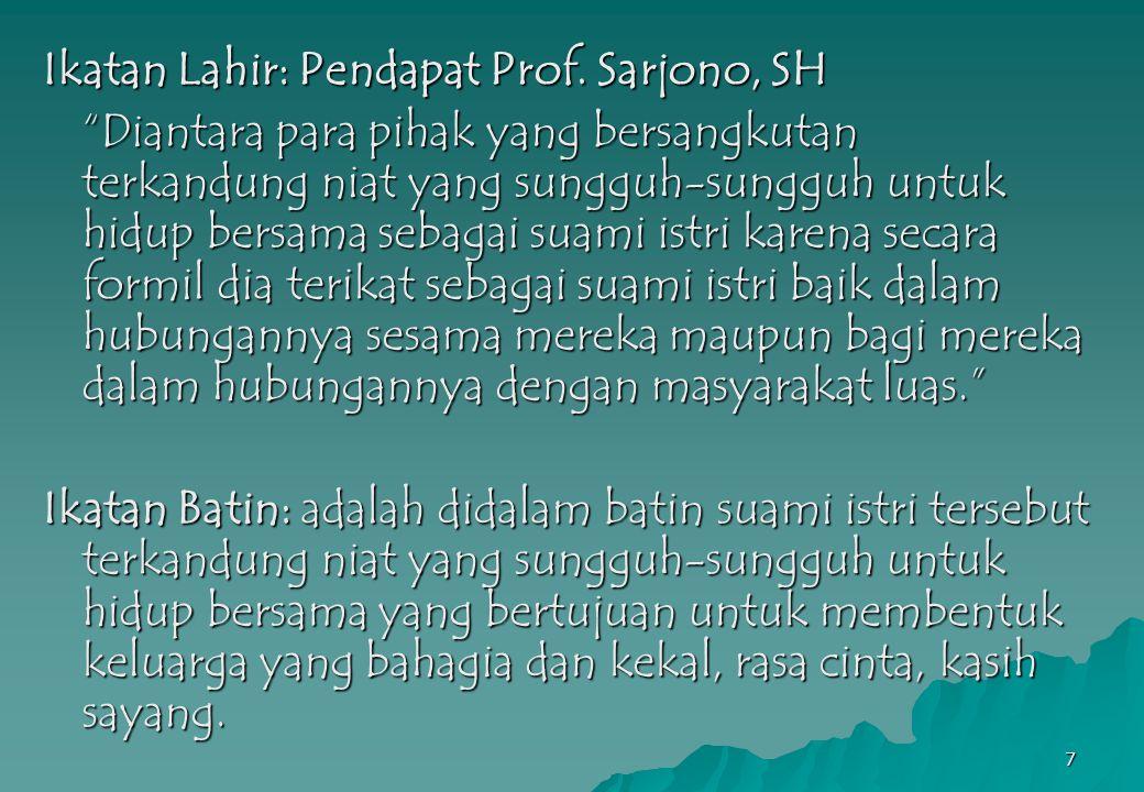"""7 Ikatan Lahir: Pendapat Prof. Sarjono, SH """"Diantara para pihak yang bersangkutan terkandung niat yang sungguh-sungguh untuk hidup bersama sebagai sua"""