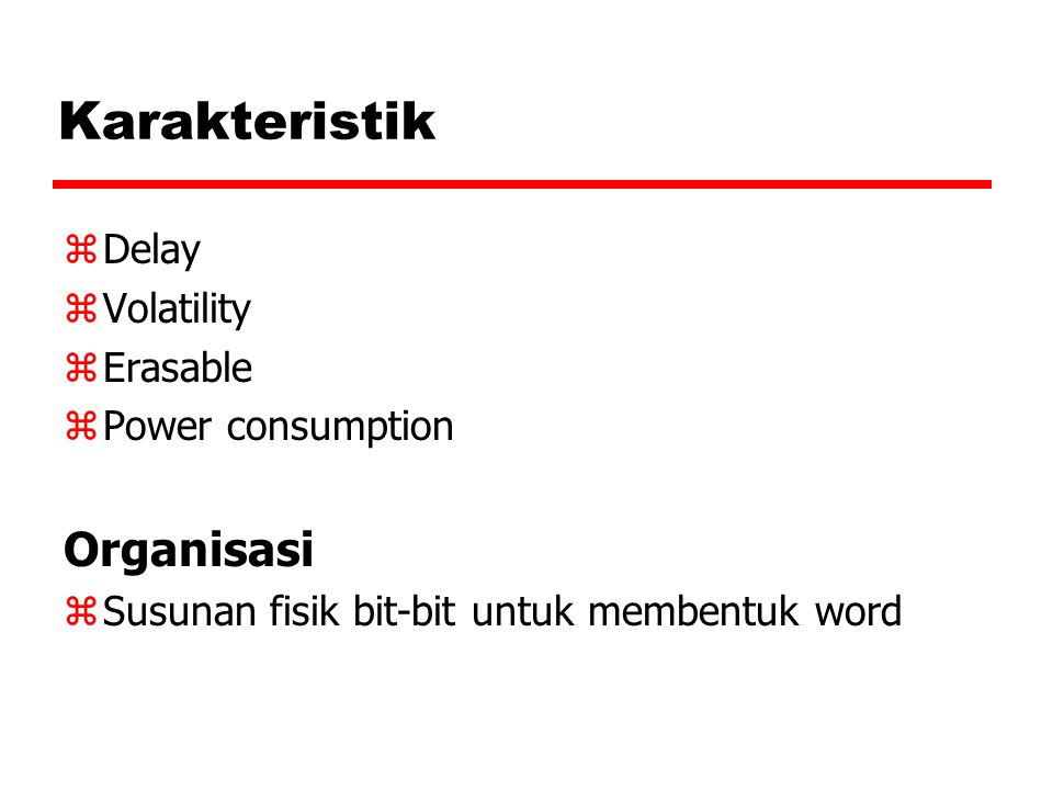 Karakteristik zDelay zVolatility zErasable zPower consumption Organisasi zSusunan fisik bit-bit untuk membentuk word