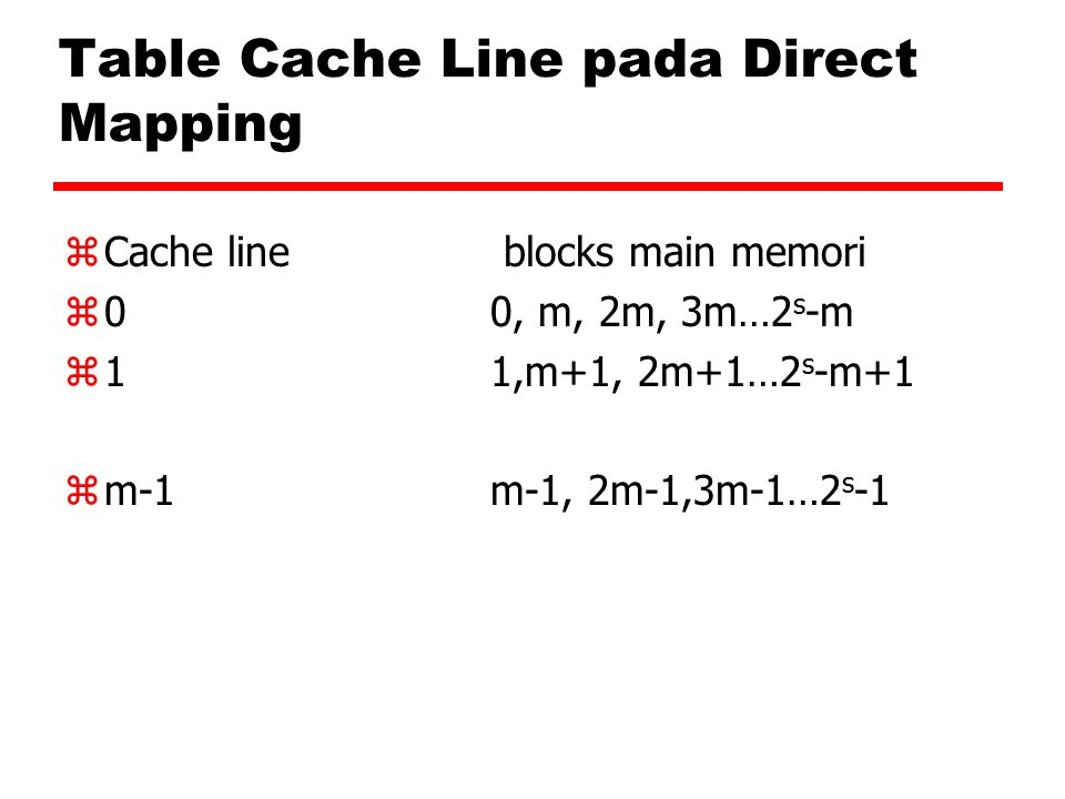 Table Cache Line pada Direct Mapping zCache line blocks main memori z00, m, 2m, 3m…2 s -m z11,m+1, 2m+1…2 s -m+1 zm-1m-1, 2m-1,3m-1…2 s -1