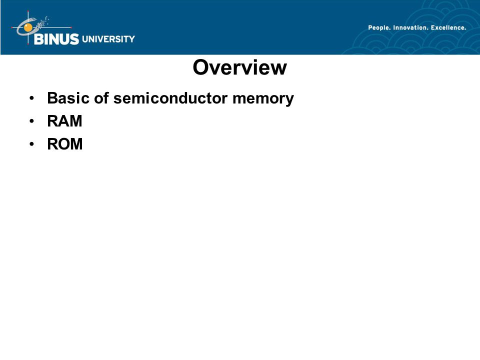 Overview Basic of semiconductor memory RAM ROM