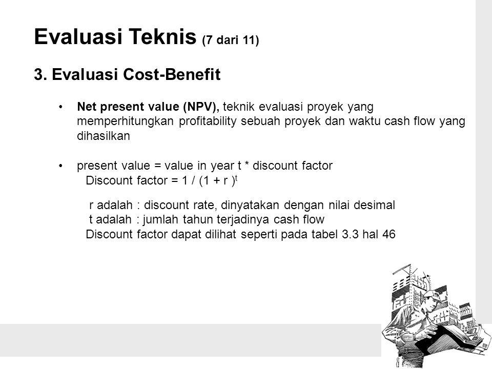 Evaluasi Teknis (7 dari 11) 3. Evaluasi Cost-Benefit Net present value (NPV), teknik evaluasi proyek yang memperhitungkan profitability sebuah proyek