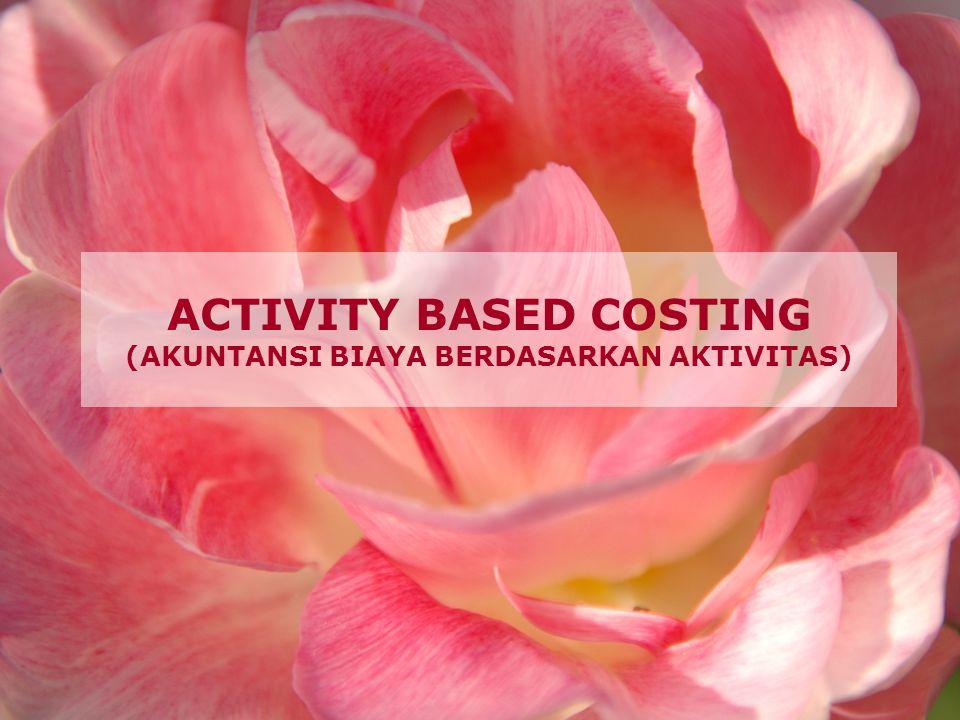 ACTIVITY BASED COSTING (AKUNTANSI BIAYA BERDASARKAN AKTIVITAS)
