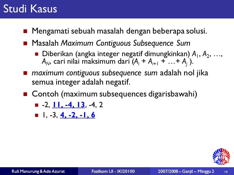 19 Ruli Manurung & Ade AzuratFasilkom UI - IKI20100 2007/2008 – Ganjil – Minggu 2 Studi Kasus Mengamati sebuah masalah dengan beberapa solusi. Masalah