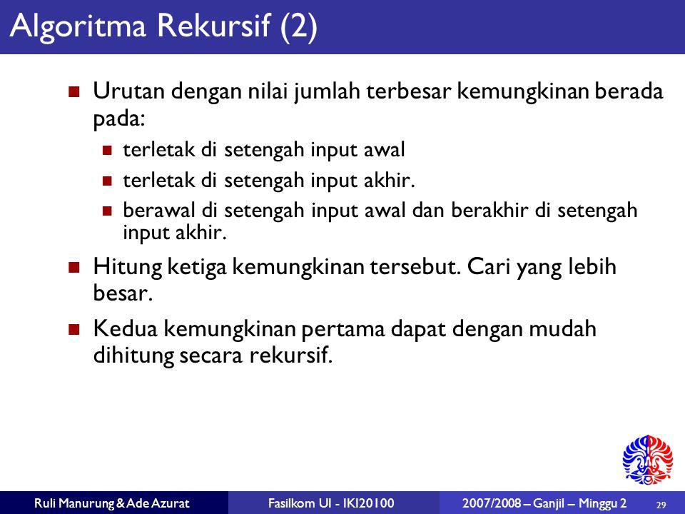29 Ruli Manurung & Ade AzuratFasilkom UI - IKI20100 2007/2008 – Ganjil – Minggu 2 Algoritma Rekursif (2) Urutan dengan nilai jumlah terbesar kemungkin