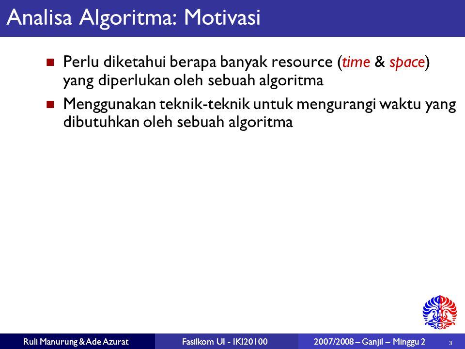 3 Ruli Manurung & Ade AzuratFasilkom UI - IKI20100 2007/2008 – Ganjil – Minggu 2 Analisa Algoritma: Motivasi Perlu diketahui berapa banyak resource (t